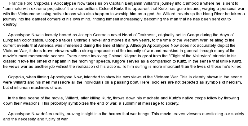 apocalypse now movie review essay Ap english literature and composition ms calhoun home, family, culture, and identity heart of darkness heart of darkness – apocalypse now take-home essay as we wrap up our reading of heart of darkness we will close our unit on home, family, culture, and identity by watching the film apocalypse now in class.