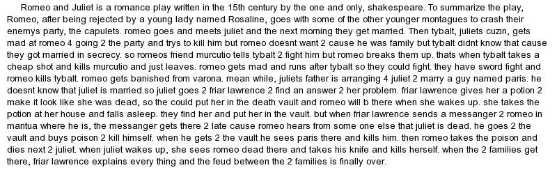 romeo and juliet short essay Included: shakespeare essay content preview text: romeo and juliet is one of shakespeare's plays about tragedy it is about two lovers who.